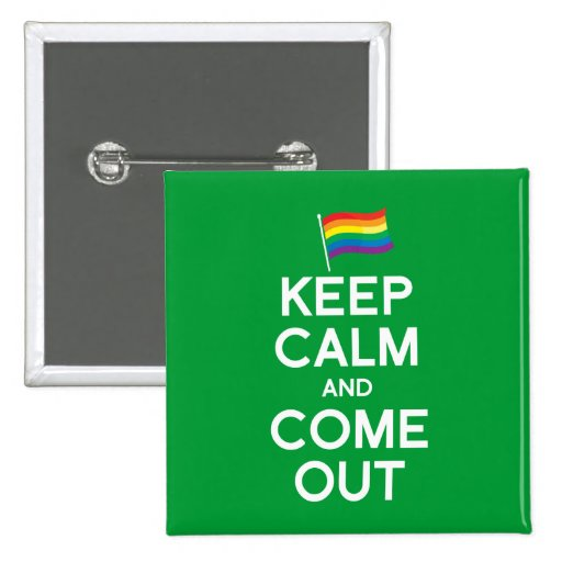 KEEP CALM AND COME OUT 2 INCH SQUARE BUTTON