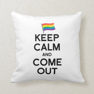 KEEP CALM AND COME OUT PILLOWS