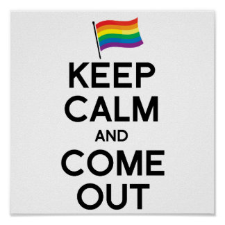 KEEP CALM AND COME OUT PRINT