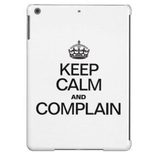 KEEP CALM AND COMPLAIN CASE FOR iPad AIR