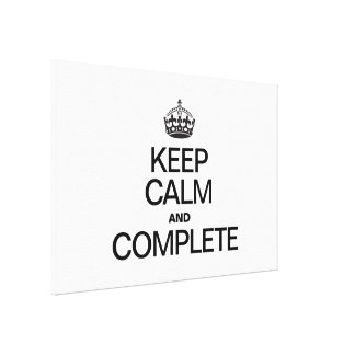 KEEP CALM AND COMPLETE CANVAS PRINT