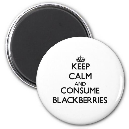 Keep calm and consume Blackberries Magnet