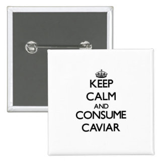 Keep calm and consume Caviar Pinback Buttons
