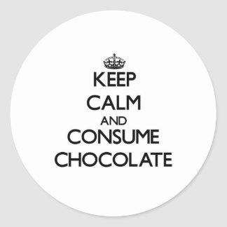 Keep calm and consume Chocolate Round Stickers