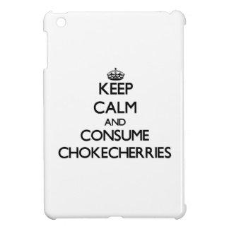 Keep calm and consume Chokecherries Case For The iPad Mini