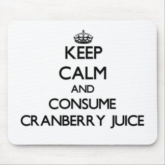 Keep calm and consume Cranberry Juice Mouse Pad