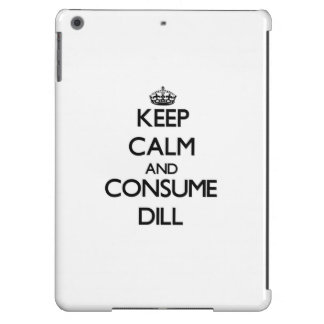 Keep calm and consume Dill iPad Air Cases