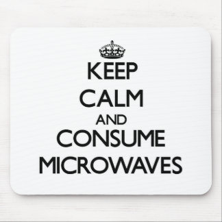 Keep calm and consume Microwaves Mouse Pad