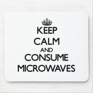 Keep calm and consume Microwaves Mousepad