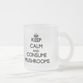 Keep calm and consume Mushrooms 10 Oz Frosted Glass Coffee Mug