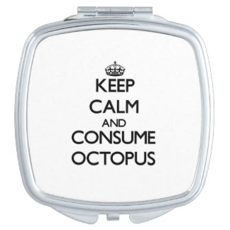 Keep calm and consume Octopus Mirrors For Makeup