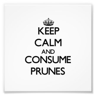 Keep calm and consume Prunes Photo