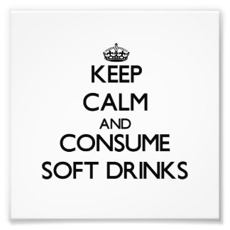 Keep calm and consume Soft Drinks Photograph