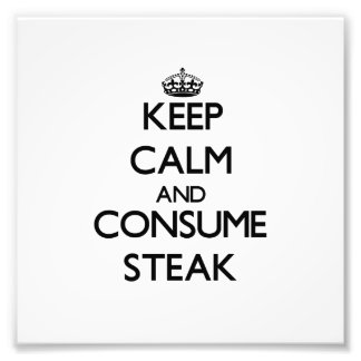 Keep calm and consume Steak Art Photo