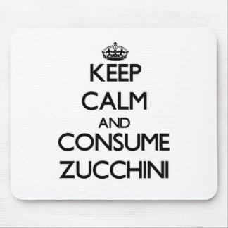 Keep calm and consume Zucchini Mouse Pad
