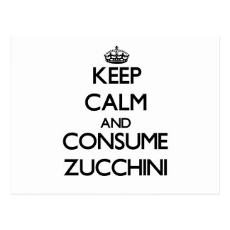 Keep calm and consume Zucchini Post Card