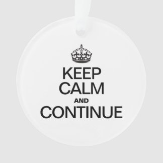 KEEP CALM AND CONTINUE