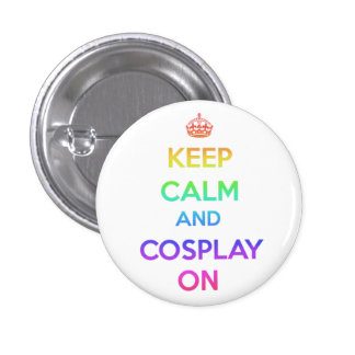 Keep Calm and Cosplay On Pin