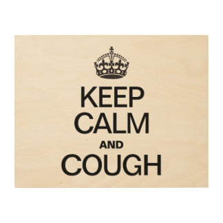 KEEP CALM AND COUGH WOOD WALL ART