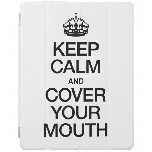 KEEP CALM AND COVER YOUR MOUTH