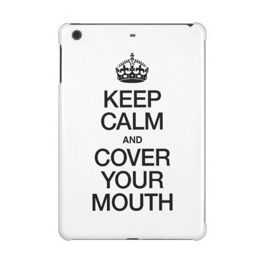 KEEP CALM AND COVER YOUR MOUTH iPad MINI CASE