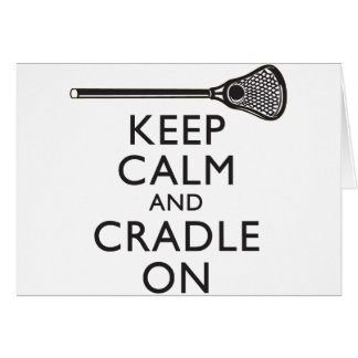 Keep Calm And Cradle On Lacrosse Card