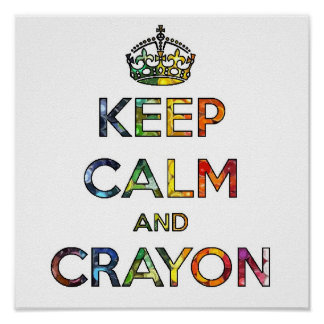 Keep Calm and Crayon draw drawing kid kids funny c Poster