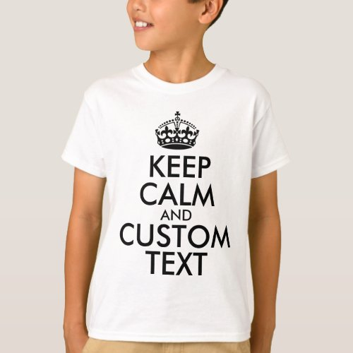Keep Calm and Create Your Own Make Add Text Here T_Shirt