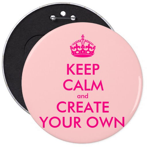Keep calm and create your own - Pink Pin