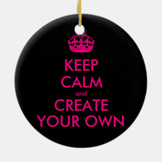 Keep calm and create your own - Pink Ceramic Ornament