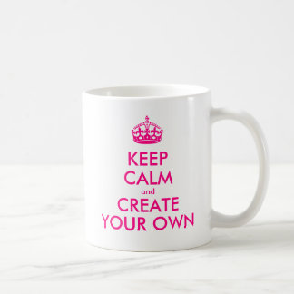 Keep calm and create your own - Pink Coffee Mugs