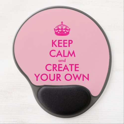 Keep calm and create your own _ Pink Gel Mouse Pad