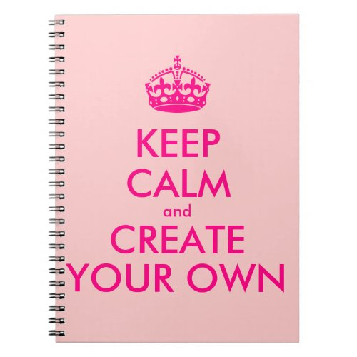 Keep calm and create your own _ Pink Notebook