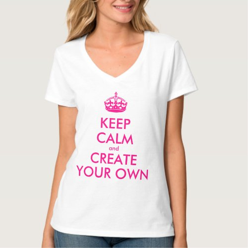 Keep calm and create your own _ Pink T_Shirt