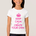 Keep calm and create your own - Pink T-Shirt