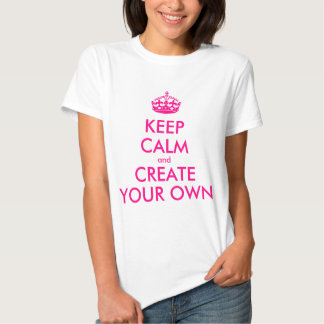 Keep calm and create your own - Pink Tee Shirts