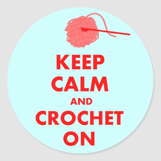 Keep Calm and Crochet On Gifts Classic Round Sticker