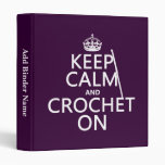 Keep Calm and Crochet On Vinyl Binders