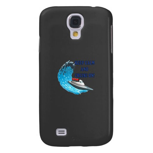 Keep Calm And Cruise On Galaxy S4 Case