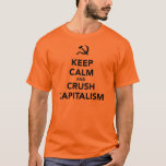 Keep Calm and Crush Capitalism T-Shirt