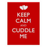 KEEP CALM AND CUDDLE ME POSTERS