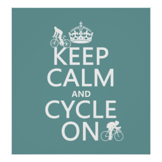 Keep Calm and Cycle On (in any color) Poster