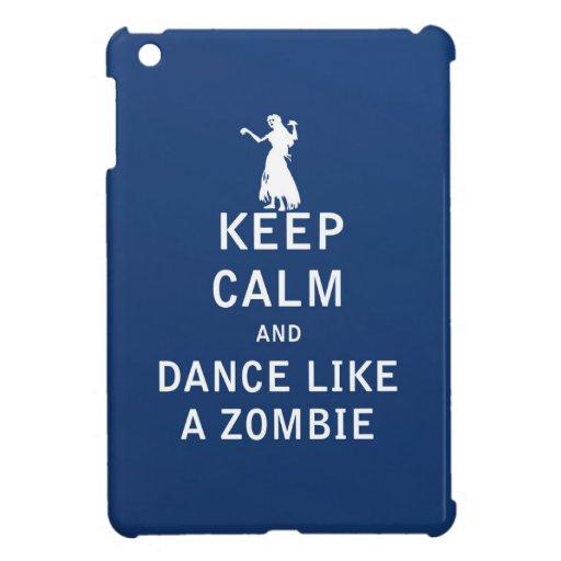 Keep Calm and Dance Like a Zombie Case For The iPad Mini