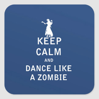 Keep Calm and Dance Like a Zombie Square Sticker