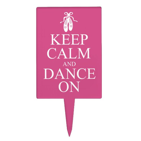 Keep Calm and Dance On Ballerina Shoes Pink Cake Topper