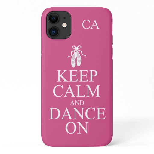 Keep Calm and Dance On Ballerina Shoes Pink iPhone 11 Case