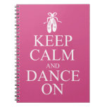 Keep Calm and Dance On Ballerina Shoes Pink Spiral Note Book