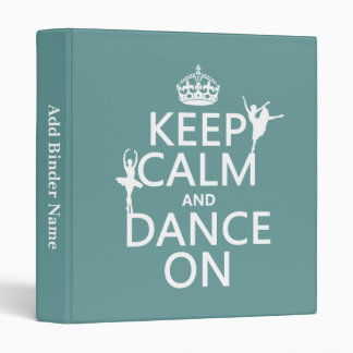 Keep Calm and Dance On (ballet) (all colors) Binder