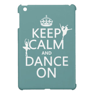 Keep Calm and Dance On (ballet) (all colors) iPad Mini Cover