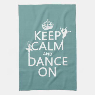 Keep Calm and Dance On (ballet) (all colors) Kitchen Towel
